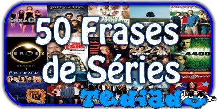 50 Frases de Séries 1