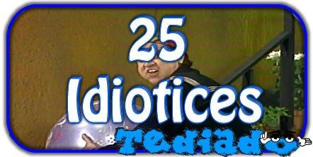 25 Idiotices 1