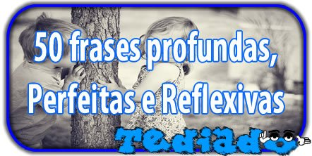 Photo of 50 frases profundas, Perfeitas e Reflexivas (#2)