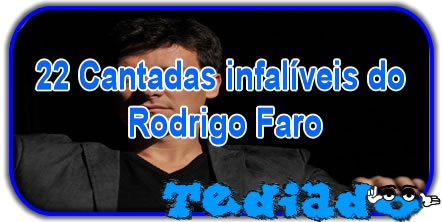 22 Cantadas infalíveis do Rodrigo Faro 1