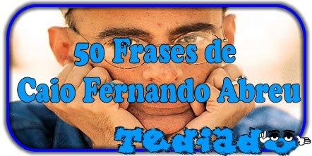 50 Frases de Caio Fernando Abreu 2