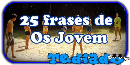 Photo of 25 frases de Os Jovem