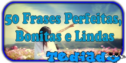 Photo of 50 Frases Perfeitas, Bonitas e Lindas