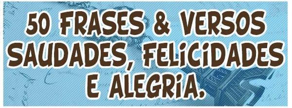 50 Frases Otimismo E Pessimismo: 50 Frases & Versos Saudades, Felicidades E Alegria.