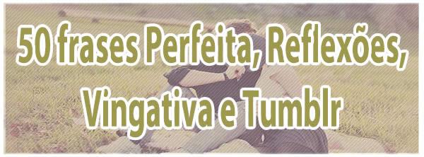 50 Frases Perfeita Reflexoes Vingativa E Tumblr Blog Tediado