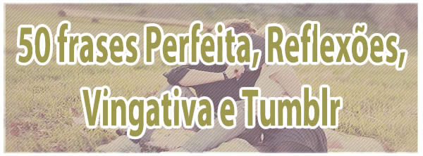 50 Frases Perfeita Reflexões Vingativa E Tumblr Blog Tediado