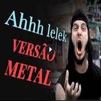 Ah Lelek Lek Lek Lek - Versão Metal 1