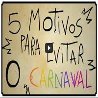 5 Motivos pra evitar o Carnaval 1