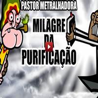 Pastor Metralhadora e o Milagre da Purificação 3