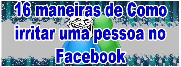 maneiras_de_como_irritar_no_facebook