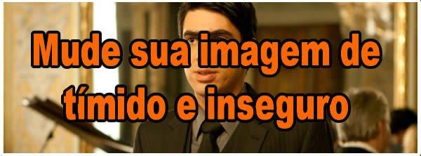 mude_sua_imagem_de_timido_inseguro