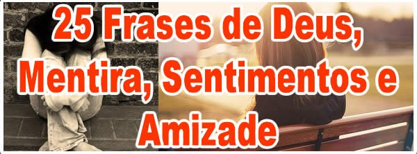 Photo of 25 Frases de Deus, Mentira, Sentimentos e Amizade