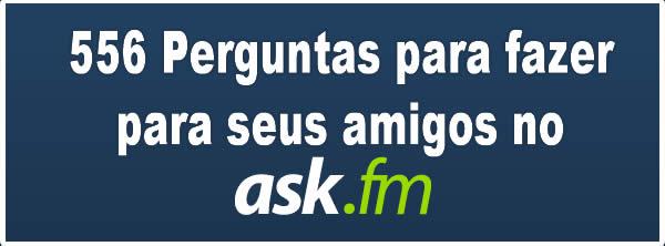 556 Perguntas Para Fazer Para Seus Amigos No Ask Blog Tediado