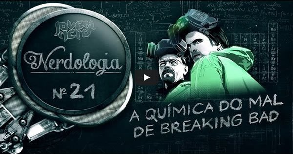 A química do mal de Breaking Bad – Nerdologia