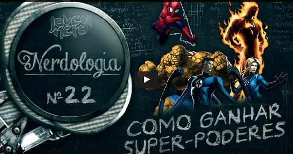 Photo of Como ganhar super-poderes – Nerdologia 22