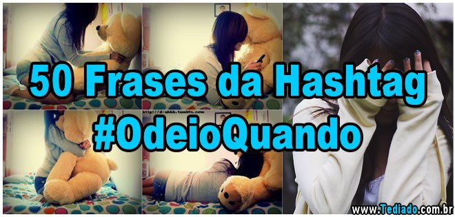 Photo of 50 Frases da Hashtag #OdeioQuando