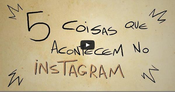 5 Coisas que acontecem no instagram 1