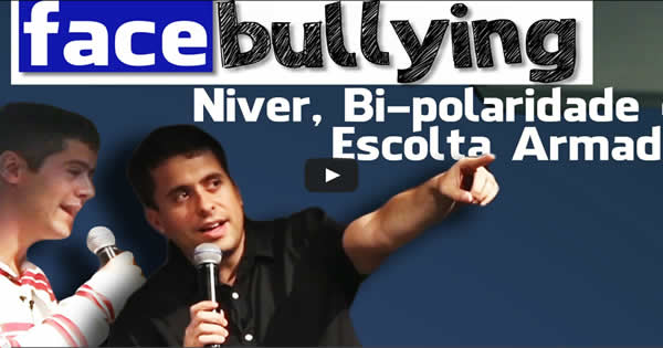 Facebullying – Niver, Bi-polaridade e Escolta Armada