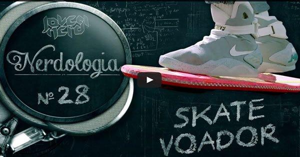 Skate voador - Nerdologia 28 2