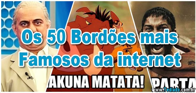 bordões - bordoes famosos - Os 50 Bordões mais Famosos da internet