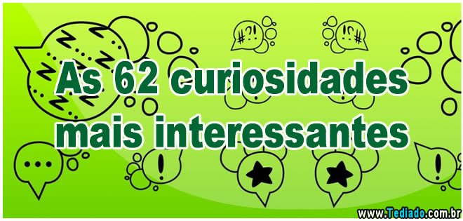 Photo of As 62 curiosidades mais interessantes