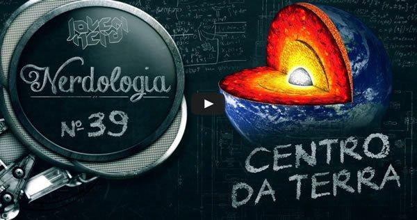 Centro da Terra | Nerdologia 39 1