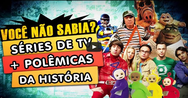Photo of Os Seriados de TV mais Polêmicos