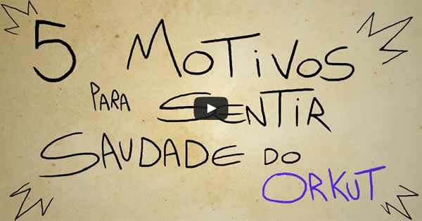 orkut - 5 motivos orkut - 5 motivos para sentir saudade do orkut