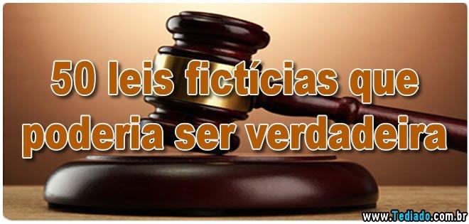 50 leis fictícias que poderia ser verdadeira 2