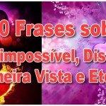 100 Frases sobre Amor impossível, Distância, Primeira Vista e Eterno