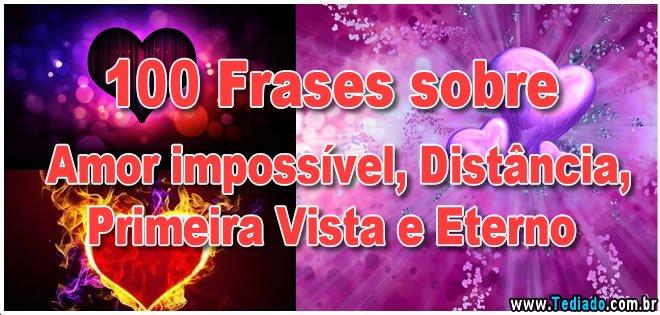 100 Frases Sobre Amor Impossível Distância Primeira Vista E Eterno