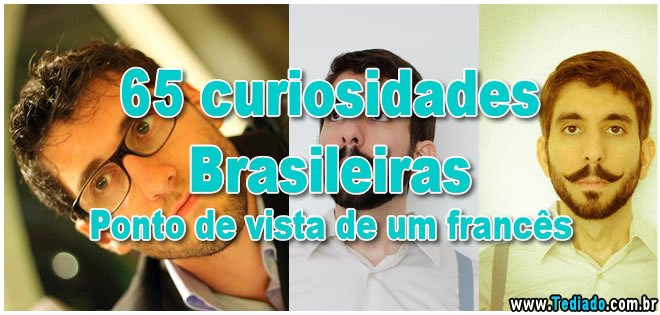 65 curiosidades Brasileiras - Ponto de vista de um francês 1