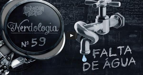 Nerdologia | Falta de água 3