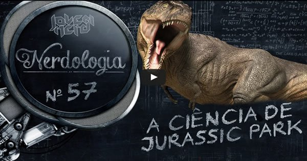 Photo of A ciência de Jurassic Park | Nerdologia