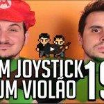 Um Joystick, um Violão – 19
