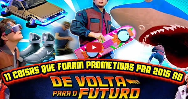 11 Coisas que DE VOLTA PARA O FUTURO prometeu para 2015 2