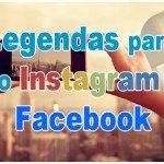 118 Legendas para fotos no Instagram e Facebook