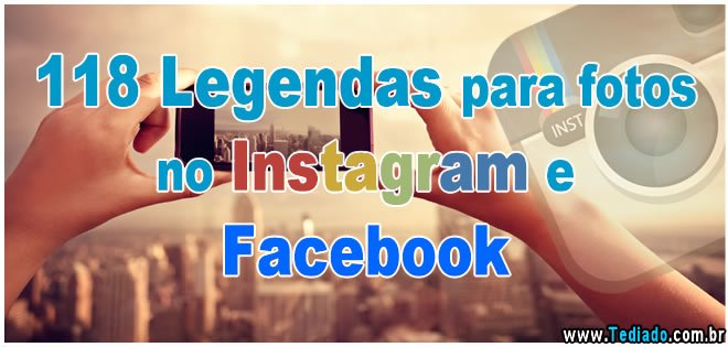 118 Legendas Para Fotos No Instagram E Facebook Blog Tediado