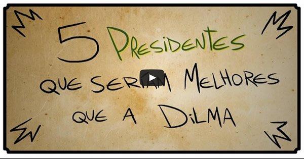 5 presidentes que seriam melhores que a Dilma 3