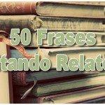 50 Frases Citando Relatos