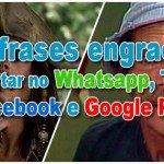 1012 frases engraçadas para postar no Whatsapp, Twitter, Facebook e Google Plus