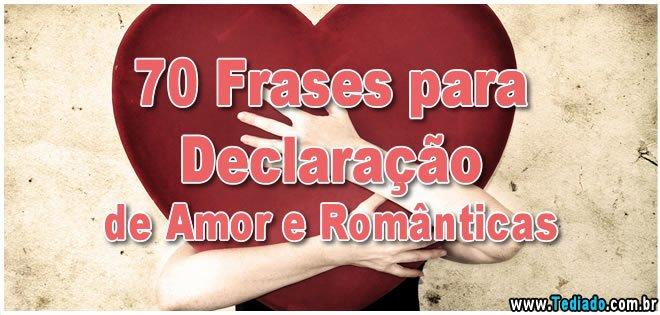 70 Frases Para Declaração De Amor E Românticas Blog Tediado