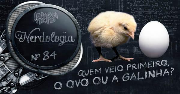 Quem veio primeiro, a galinha ou o ovo? | Nerdologia 6