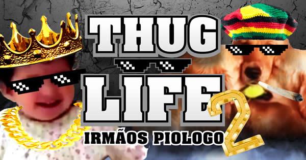 Thug Life - Irmãos Piologo #2 3