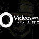 10 videos para assistir antes de morrer!