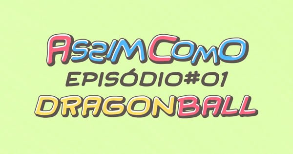 Photo of Dragon Ball – Assim Como (Episódio 01)
