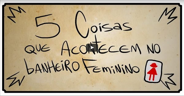 5 coisas que acontecem no banheiro feminino -> Banheiro Feminino Texto