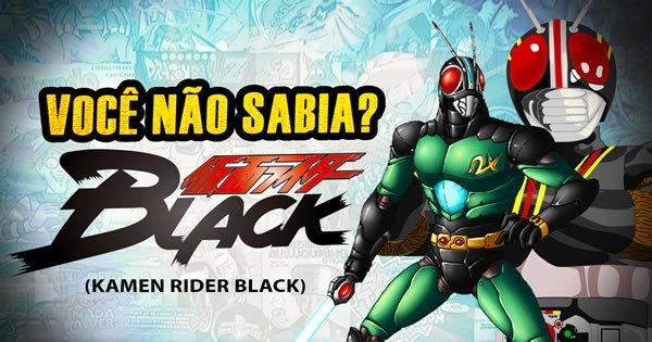 Você Não Sabia? - Kamen Rider Black 8