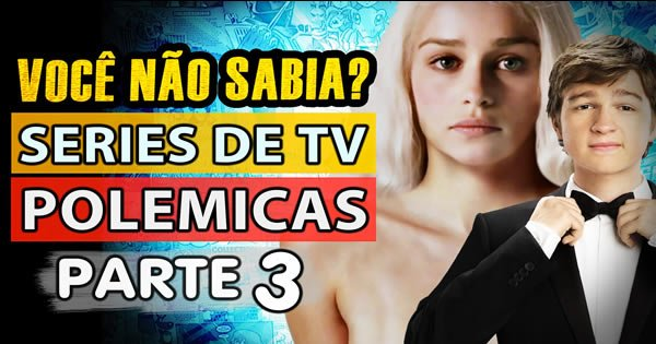 Os Seriados de TV mais Polêmicos #03 2