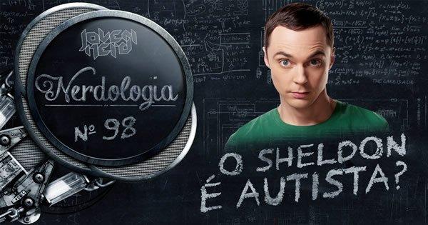 O Sheldon é autista? | Nerdologia 1